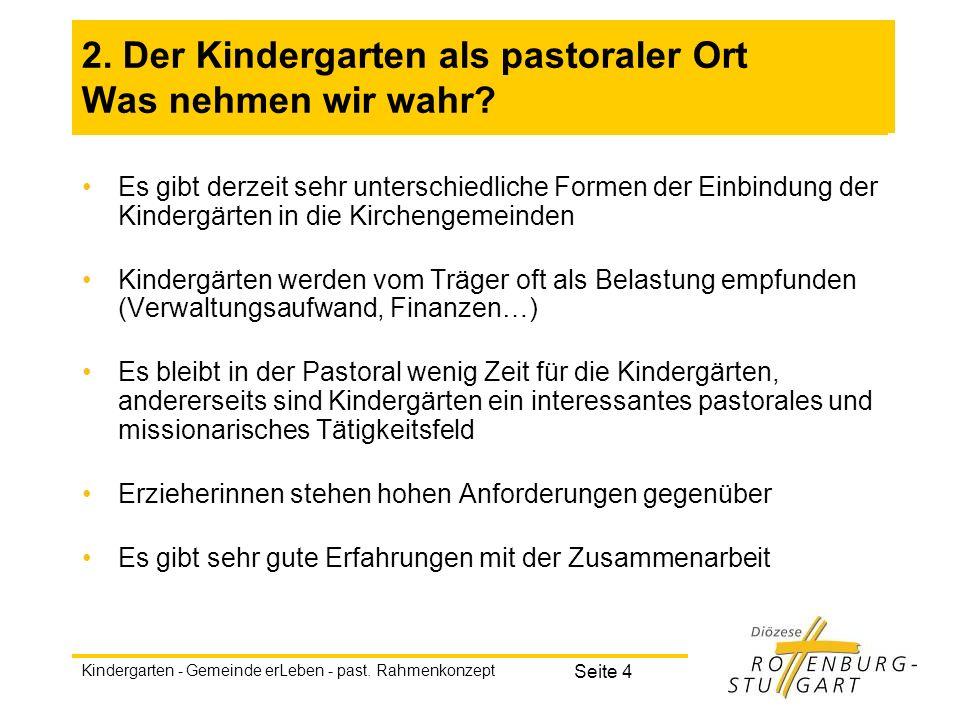 Kindergarten - Gemeinde erLeben - past. Rahmenkonzept Seite 4 2. Der Kindergarten als pastoraler Ort Was nehmen wir wahr? Es gibt derzeit sehr untersc