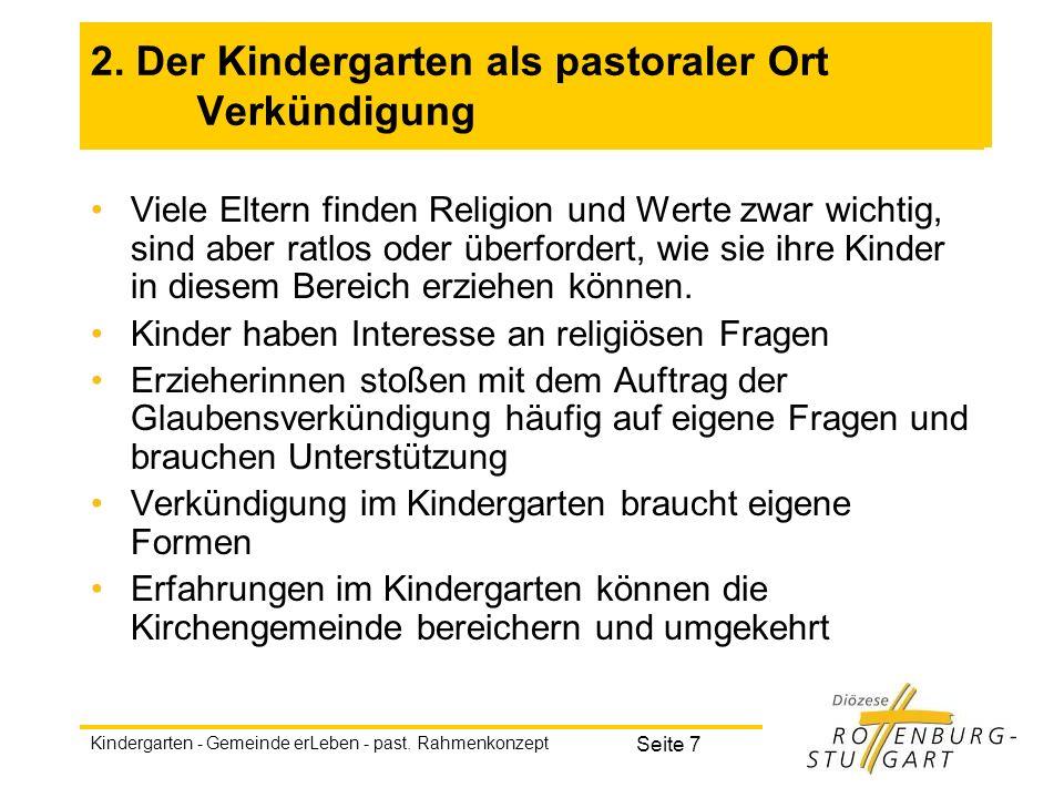 Kindergarten - Gemeinde erLeben - past. Rahmenkonzept Seite 7 2. Der Kindergarten als pastoraler Ort Verkündigung Viele Eltern finden Religion und Wer