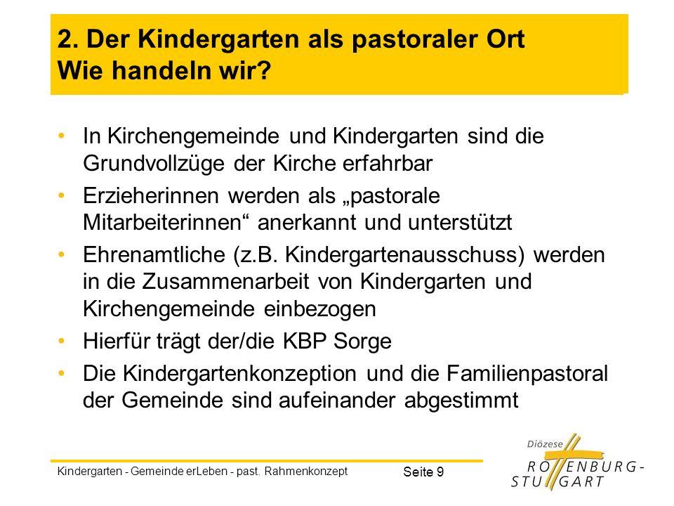 Kindergarten - Gemeinde erLeben - past. Rahmenkonzept Seite 9 2. Der Kindergarten als pastoraler Ort Wie handeln wir? In Kirchengemeinde und Kindergar