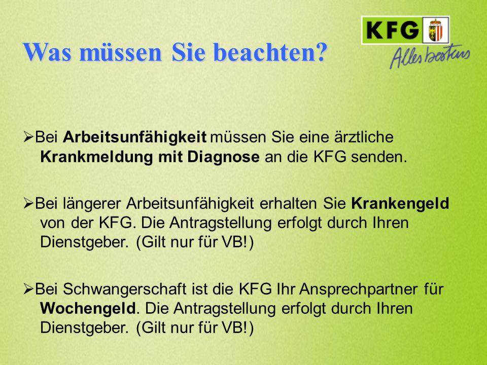 Was müssen Sie beachten? Bei Arbeitsunfähigkeit müssen Sie eine ärztliche Krankmeldung mit Diagnose an die KFG senden. Bei längerer Arbeitsunfähigkeit