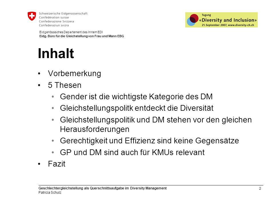 2 Geschlechtergleichstellung als Querschnittsaufgabe im Diversity Management Patricia Schulz Eidgenössisches Departement des Innern EDI Eidg. Büro für