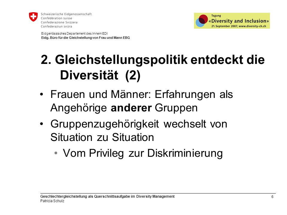 6 Geschlechtergleichstellung als Querschnittsaufgabe im Diversity Management Patricia Schulz Eidgenössisches Departement des Innern EDI Eidg. Büro für