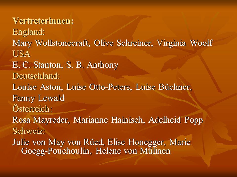 Vertreterinnen:England: Mary Wollstonecraft, Olive Schreiner, Virginia Woolf USA E. C. Stanton, S. B. Anthony Deutschland: Louise Aston, Luise Otto-Pe