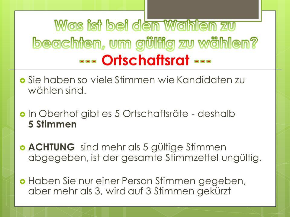 Sie haben so viele Stimmen wie Kandidaten zu wählen sind. In Oberhof gibt es 5 Ortschaftsräte - deshalb 5 Stimmen ACHTUNG sind mehr als 5 gültige Stim