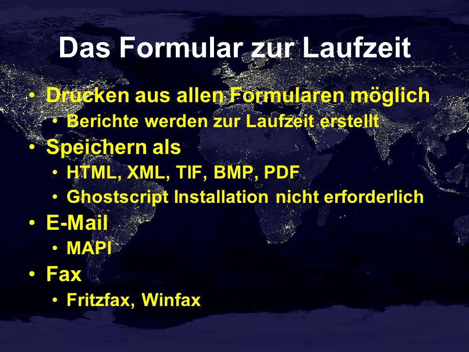 Das Formular zur Laufzeit Drucken aus allen Formularen möglich Berichte werden zur Laufzeit erstellt Speichern als HTML, XML, TIF, BMP, PDF Ghostscript Installation nicht erforderlich E-Mail MAPI Fax Fritzfax, Winfax