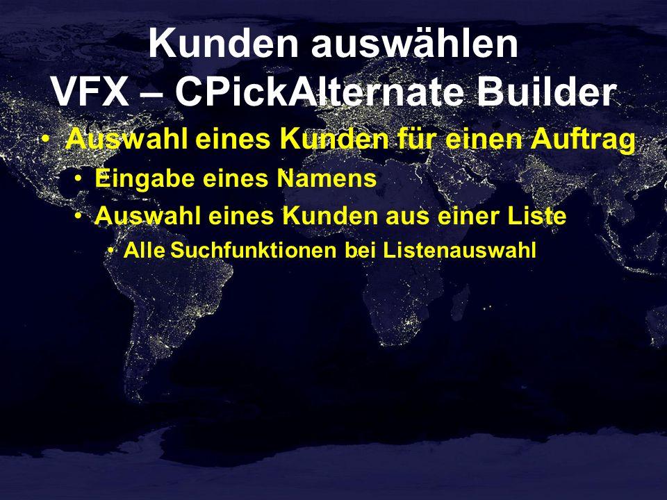 Kunden auswählen VFX – CPickAlternate Builder Auswahl eines Kunden für einen Auftrag Eingabe eines Namens Auswahl eines Kunden aus einer Liste Alle Suchfunktionen bei Listenauswahl