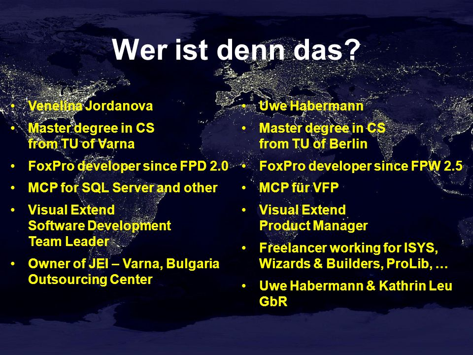 Wer ist denn das? Venelina Jordanova Master degree in CS from TU of Varna FoxPro developer since FPD 2.0 MCP for SQL Server and other Visual Extend So