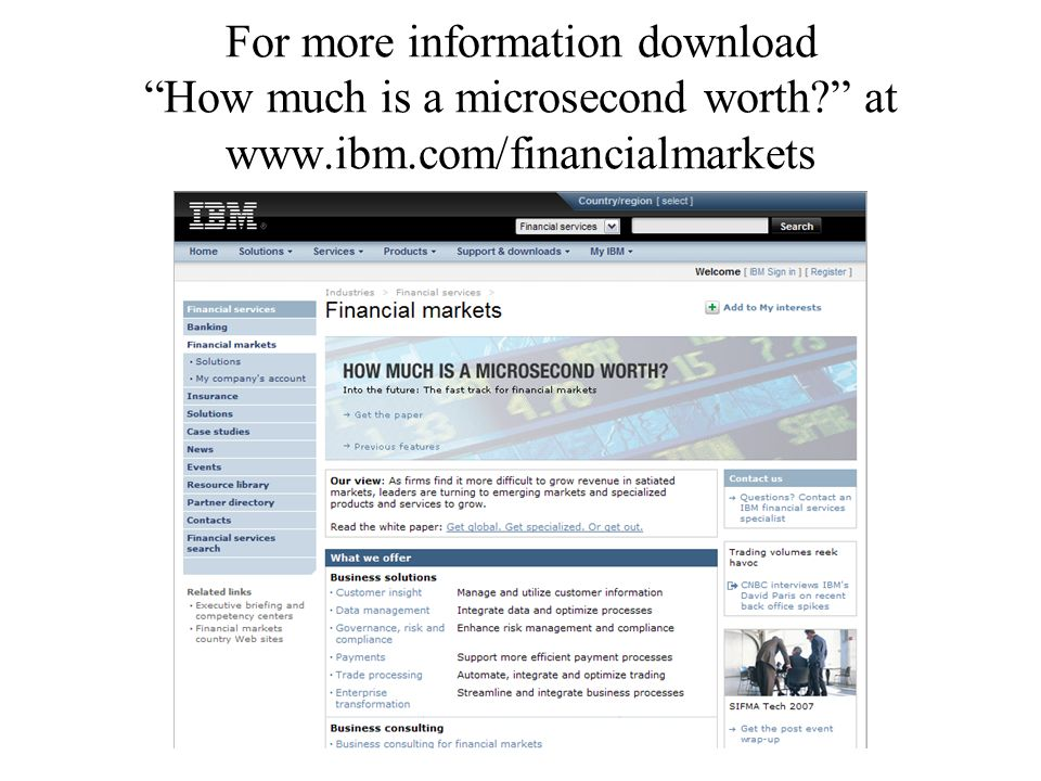 For more information download How much is a microsecond worth? at www.ibm.com/financialmarkets