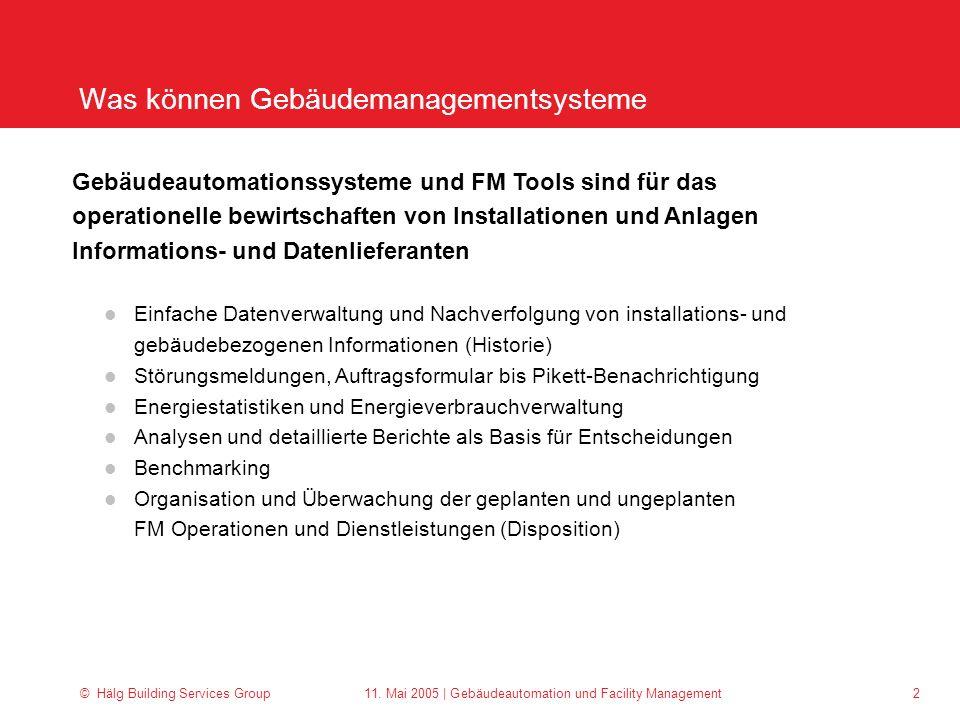 © Hälg Building Services Group 11. Mai 2005 | Gebäudeautomation und Facility Management 2 Was können Gebäudemanagementsysteme Gebäudeautomationssystem