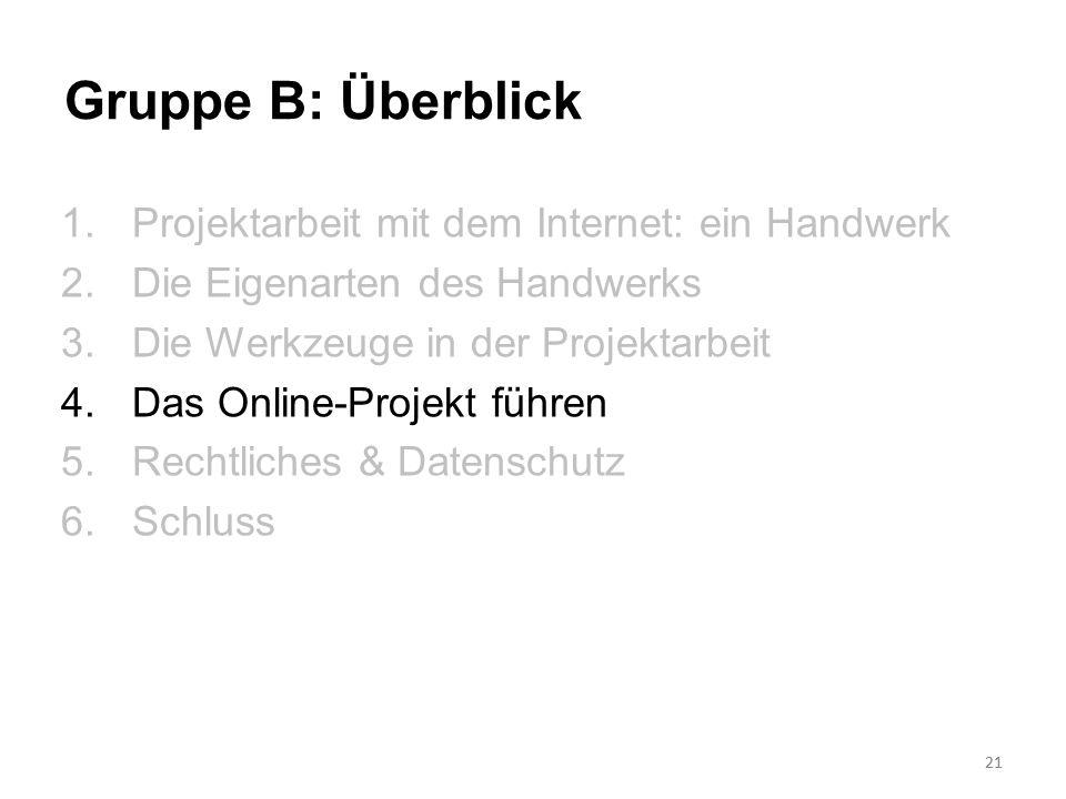 21 Gruppe B: Überblick 1.Projektarbeit mit dem Internet: ein Handwerk 2.Die Eigenarten des Handwerks 3.Die Werkzeuge in der Projektarbeit 4.Das Online