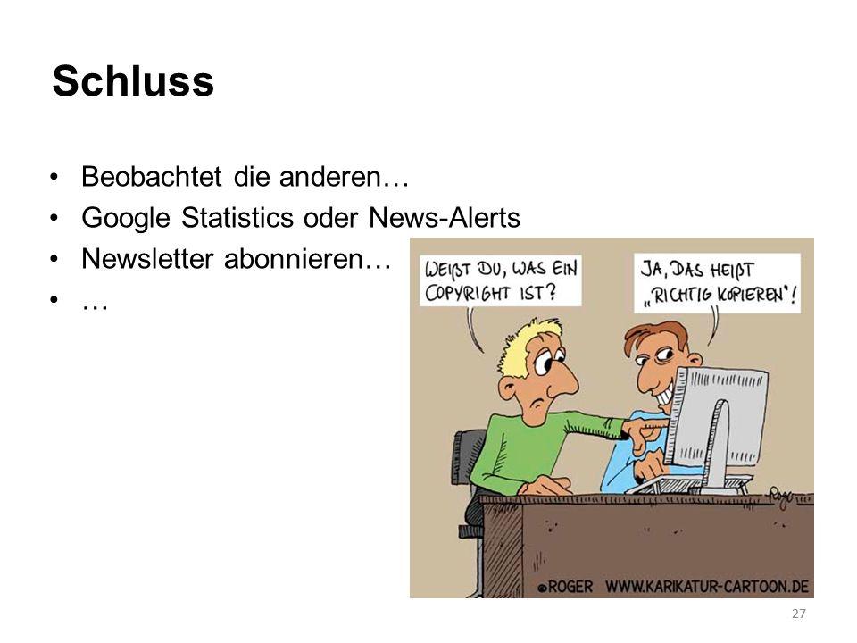 27 Schluss Beobachtet die anderen… Google Statistics oder News-Alerts Newsletter abonnieren… … 27