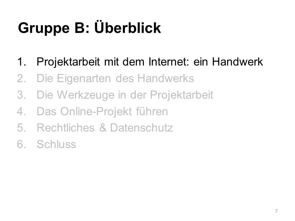 7 Gruppe B: Überblick 1.Projektarbeit mit dem Internet: ein Handwerk 2.Die Eigenarten des Handwerks 3.Die Werkzeuge in der Projektarbeit 4.Das Online-