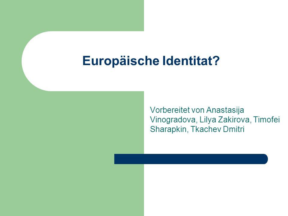 Europäische Identitat? Vorbereitet von Anastasija Vinogradova, Lilya Zakirova, Timofei Sharapkin, Tkachev Dmitri