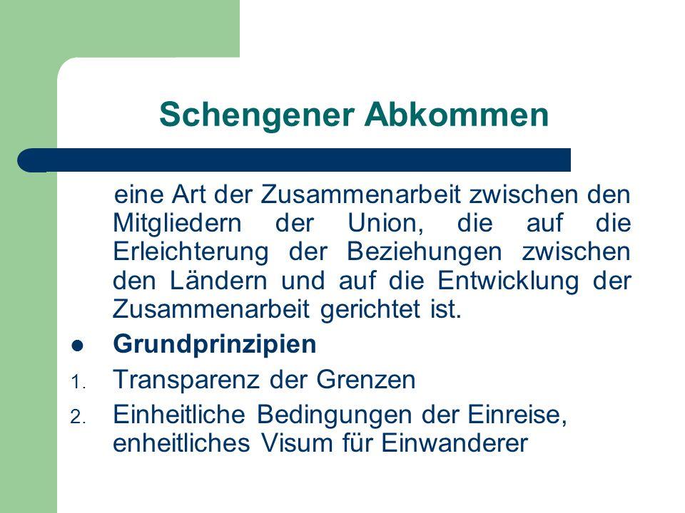 Schengener Abkommen 1985 – vorläufige Abkommen 1990 – Konvention über die Anwendung der Schengener Abkommen 1999 – wurde zum Teil des EU-Rechtes 2004 – 15 Laender