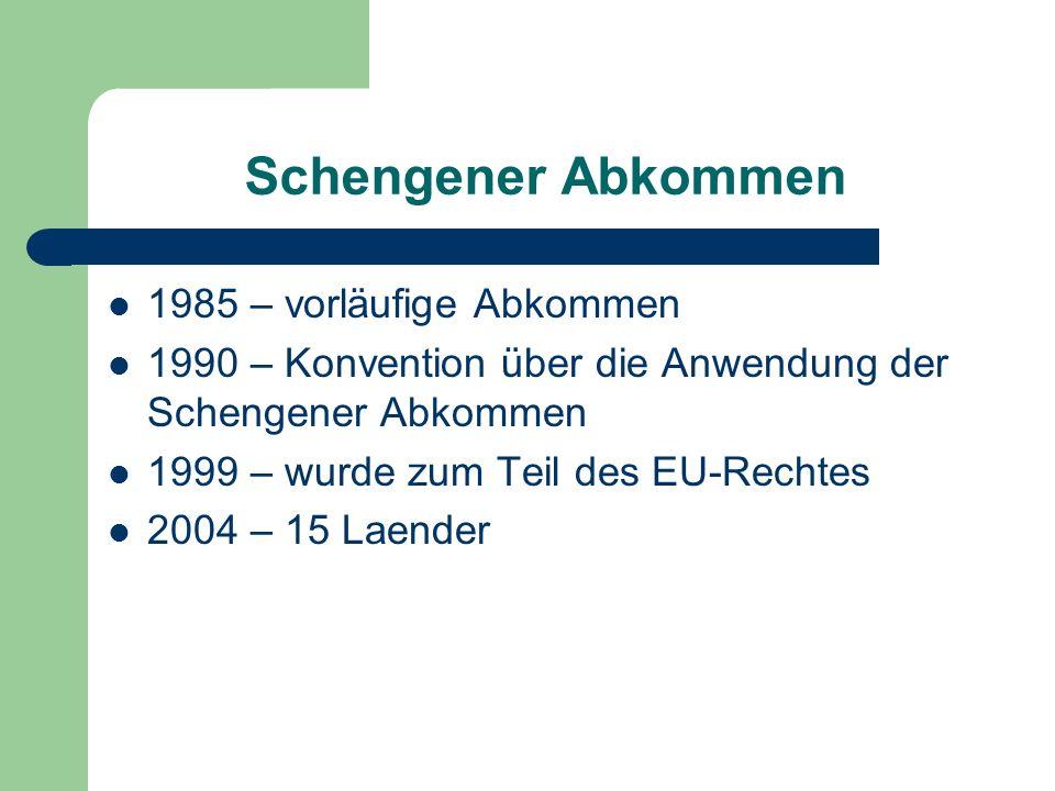 Schengener Abkommen 1985 – vorläufige Abkommen 1990 – Konvention über die Anwendung der Schengener Abkommen 1999 – wurde zum Teil des EU-Rechtes 2004