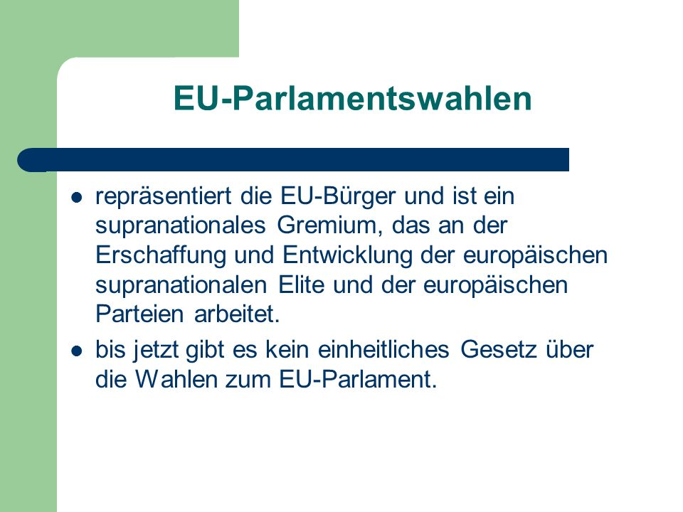 EU-Parlamentswahlen repräsentiert die EU-Bürger und ist ein supranationales Gremium, das an der Erschaffung und Entwicklung der europäischen supranati