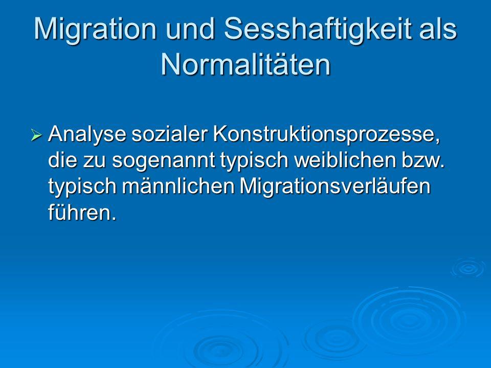 Migration und Sesshaftigkeit als Normalitäten Analyse sozialer Konstruktionsprozesse, die zu sogenannt typisch weiblichen bzw. typisch männlichen Migr