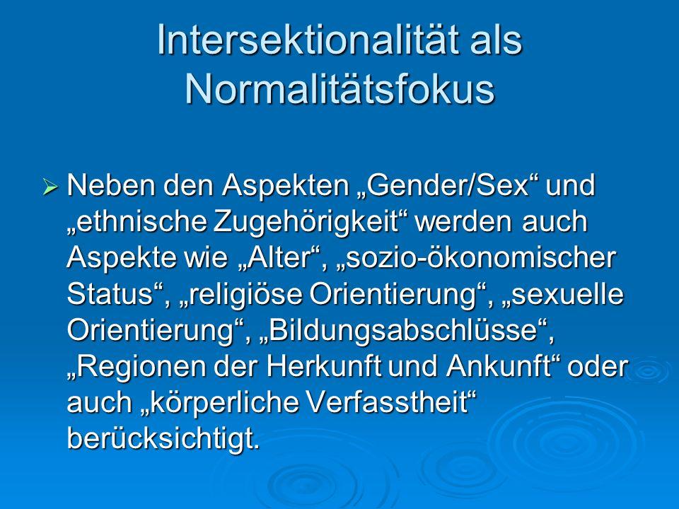 Intersektionalität als Normalitätsfokus Neben den Aspekten Gender/Sex und ethnische Zugehörigkeit werden auch Aspekte wie Alter, sozio-ökonomischer St