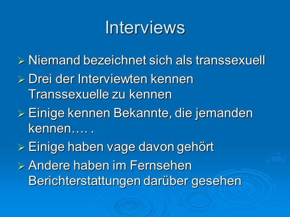 Interviews Niemand bezeichnet sich als transsexuell Niemand bezeichnet sich als transsexuell Drei der Interviewten kennen Transsexuelle zu kennen Drei