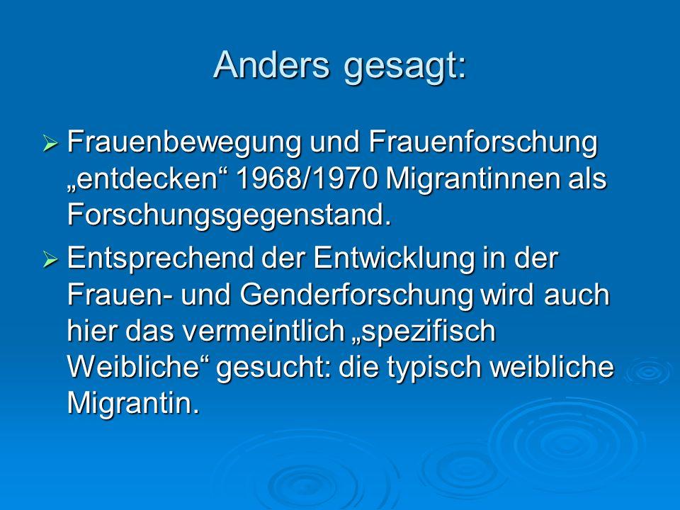 Frauenbewegung und Frauenforschung entdecken 1968/1970 Migrantinnen als Forschungsgegenstand. Frauenbewegung und Frauenforschung entdecken 1968/1970 M