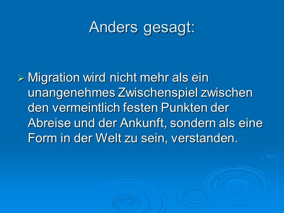 Anders gesagt: Migration wird nicht mehr als ein unangenehmes Zwischenspiel zwischen den vermeintlich festen Punkten der Abreise und der Ankunft, sond