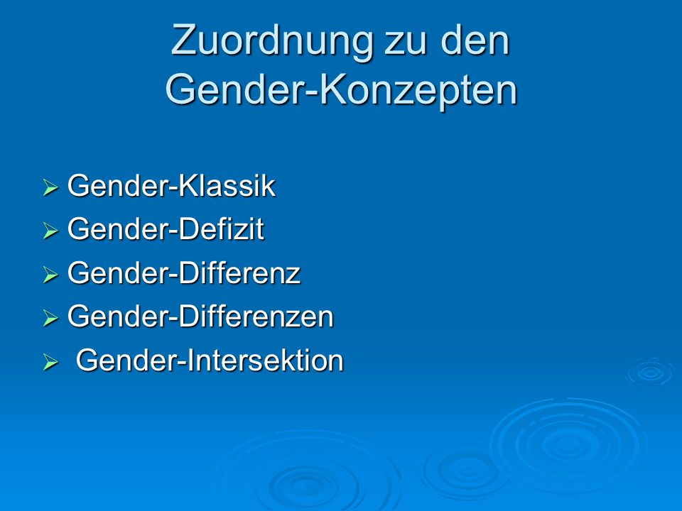 Zuordnung zu den Gender-Konzepten Gender-Klassik Gender-Klassik Gender-Defizit Gender-Defizit Gender-Differenz Gender-Differenz Gender-Differenzen Gen
