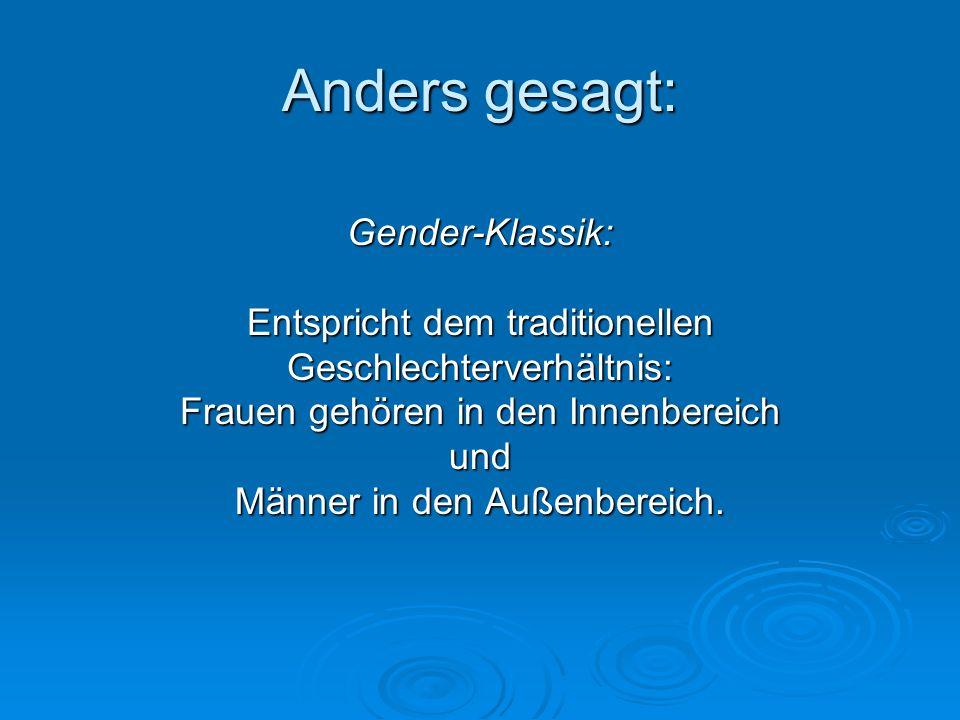 Gender-Klassik: Entspricht dem traditionellen Geschlechterverhältnis: Frauen gehören in den Innenbereich und Männer in den Außenbereich.