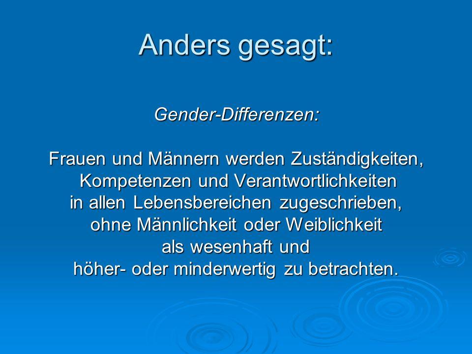 Anders gesagt: Gender-Differenzen: Frauen und Männern werden Zuständigkeiten, Kompetenzen und Verantwortlichkeiten Kompetenzen und Verantwortlichkeite