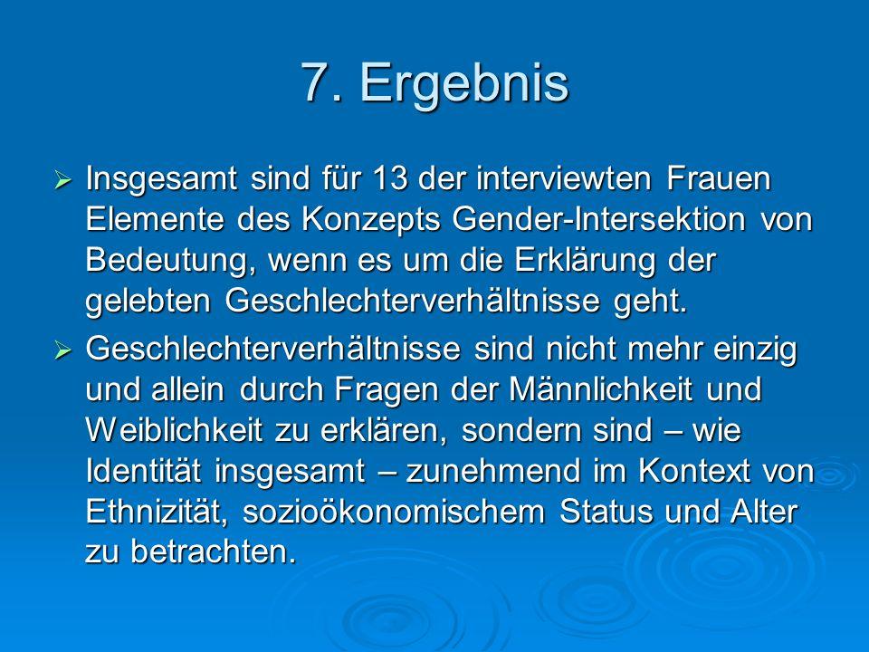 7. Ergebnis Insgesamt sind für 13 der interviewten Frauen Elemente des Konzepts Gender-Intersektion von Bedeutung, wenn es um die Erklärung der gelebt
