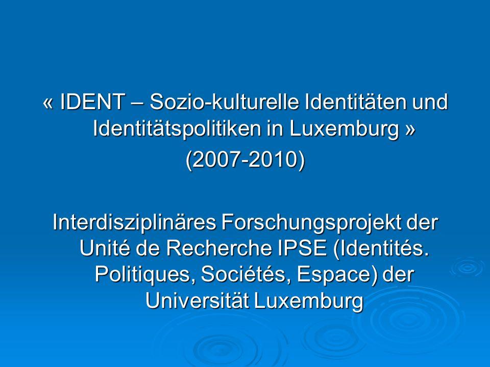 « IDENT – Sozio-kulturelle Identitäten und Identitätspolitiken in Luxemburg » (2007-2010) Interdisziplinäres Forschungsprojekt der Unité de Recherche