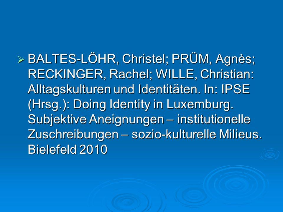 BALTES-LÖHR, Christel; PRÜM, Agnès; RECKINGER, Rachel; WILLE, Christian: Alltagskulturen und Identitäten. In: IPSE (Hrsg.): Doing Identity in Luxembur