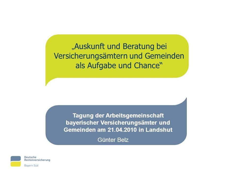 Auskunft und Beratung bei Versicherungsämtern und Gemeinden als Aufgabe und Chance Tagung der Arbeitsgemeinschaft bayerischer Versicherungsämter und G