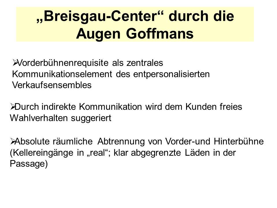 Breisgau-Center durch die Augen Goffmans Vorderbühnenrequisite als zentrales Kommunikationselement des entpersonalisierten Verkaufsensembles Durch ind