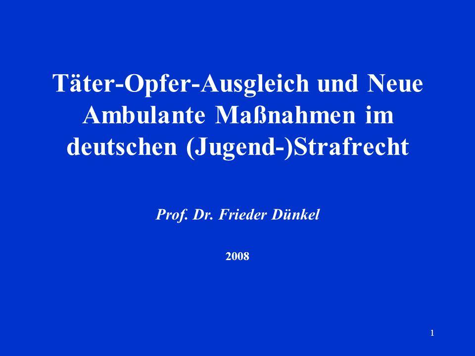 1 Täter-Opfer-Ausgleich und Neue Ambulante Maßnahmen im deutschen (Jugend-)Strafrecht Prof. Dr. Frieder Dünkel 2008