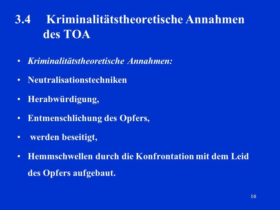 16 3.4 Kriminalitätstheoretische Annahmen des TOA Kriminalitätstheoretische Annahmen: Neutralisationstechniken Herabwürdigung, Entmenschlichung des Op