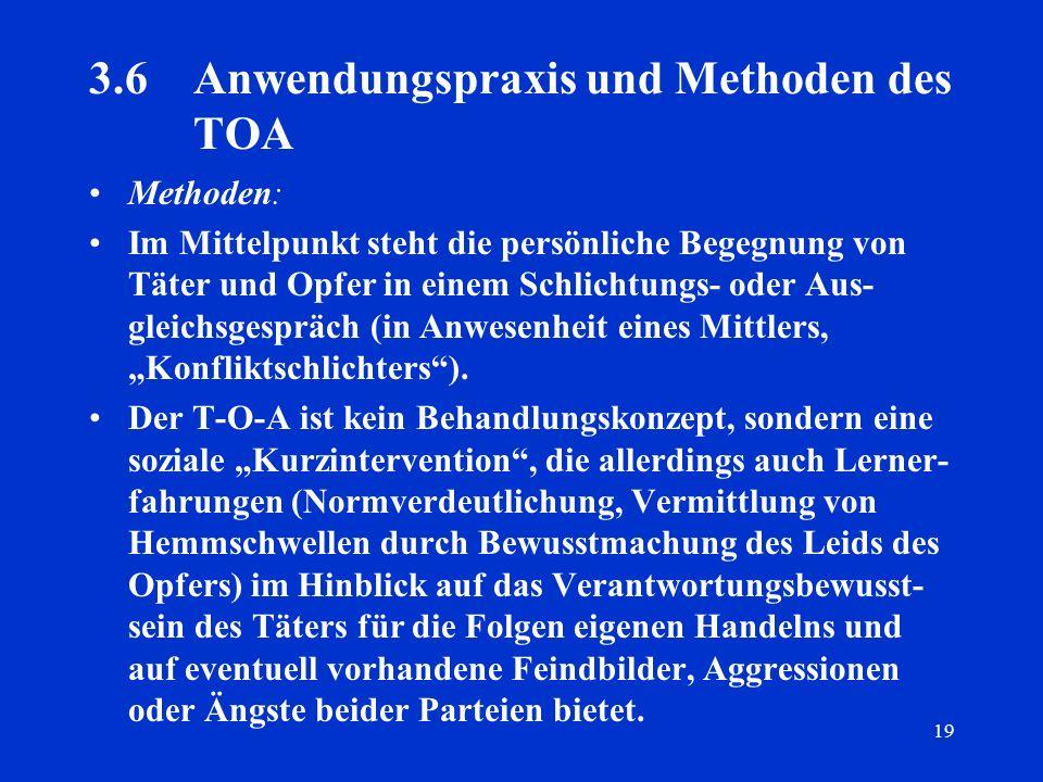 19 3.6Anwendungspraxis und Methoden des TOA Methoden: Im Mittelpunkt steht die persönliche Begegnung von Täter und Opfer in einem Schlichtungs- oder A