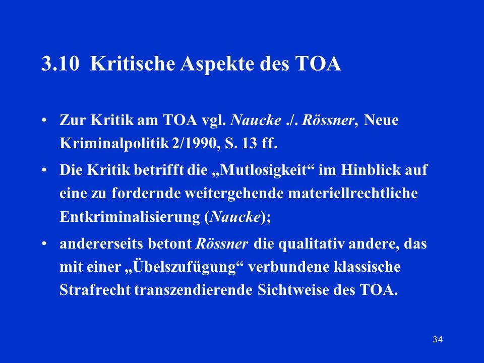 34 3.10Kritische Aspekte des TOA Zur Kritik am TOA vgl. Naucke./. Rössner, Neue Kriminalpolitik 2/1990, S. 13 ff. Die Kritik betrifft die Mutlosigkeit