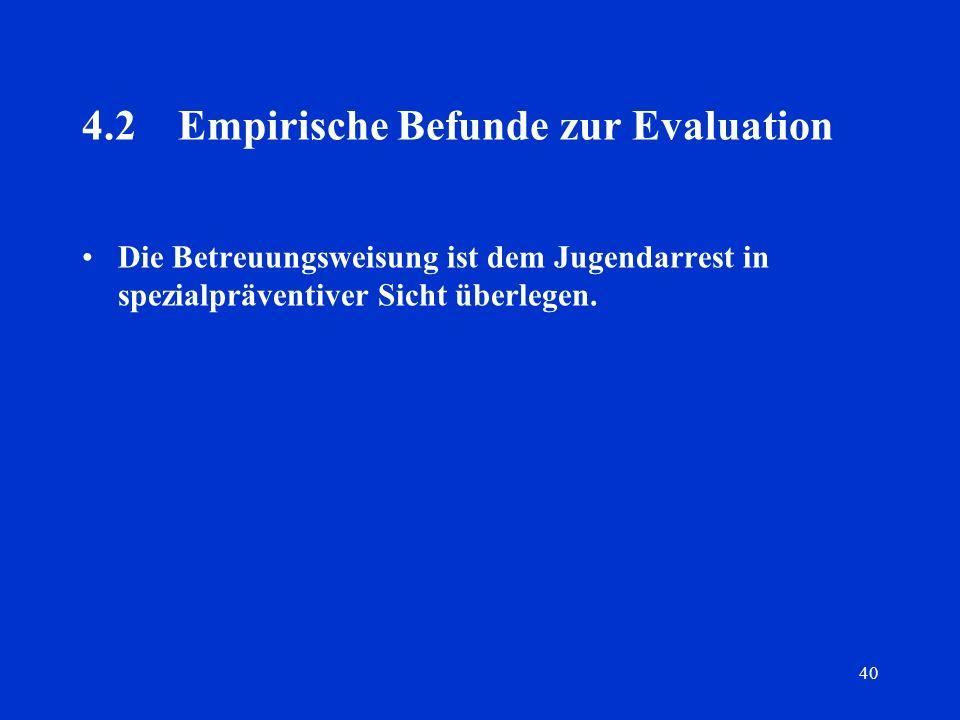 40 4.2Empirische Befunde zur Evaluation Die Betreuungsweisung ist dem Jugendarrest in spezialpräventiver Sicht überlegen.