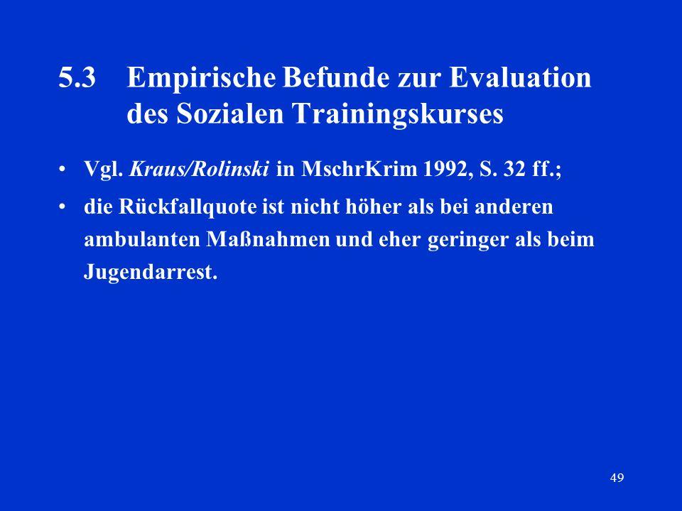 49 5.3Empirische Befunde zur Evaluation des Sozialen Trainingskurses Vgl. Kraus/Rolinski in MschrKrim 1992, S. 32 ff.; die Rückfallquote ist nicht höh