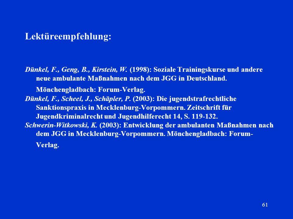 61 Lektüreempfehlung: Dünkel, F., Geng, B., Kirstein, W. (1998): Soziale Trainingskurse und andere neue ambulante Maßnahmen nach dem JGG in Deutschlan