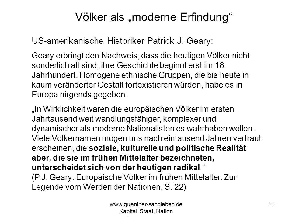 www.guenther-sandleben.de Kapital, Staat, Nation 11 Völker als moderne Erfindung US-amerikanische Historiker Patrick J. Geary: Geary erbringt den Nach