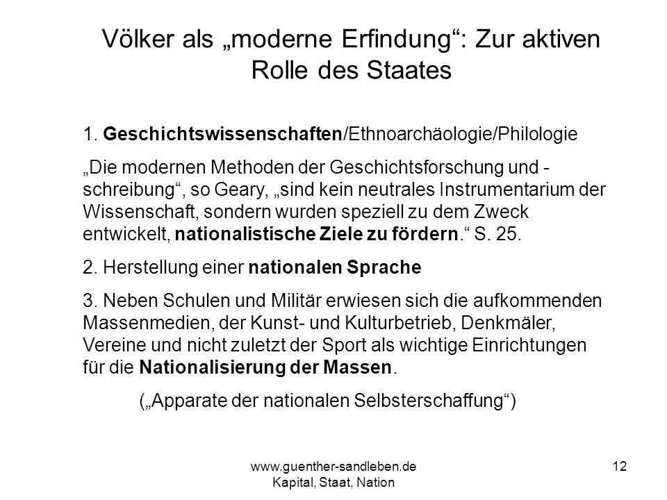 www.guenther-sandleben.de Kapital, Staat, Nation 12 Völker als moderne Erfindung: Zur aktiven Rolle des Staates 1. Geschichtswissenschaften/Ethnoarchä