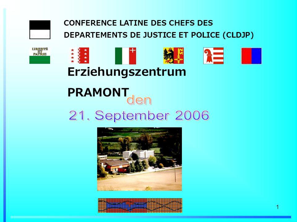 1 Erziehungszentrum PRAMONT CONFERENCE LATINE DES CHEFS DES DEPARTEMENTS DE JUSTICE ET POLICE (CLDJP)