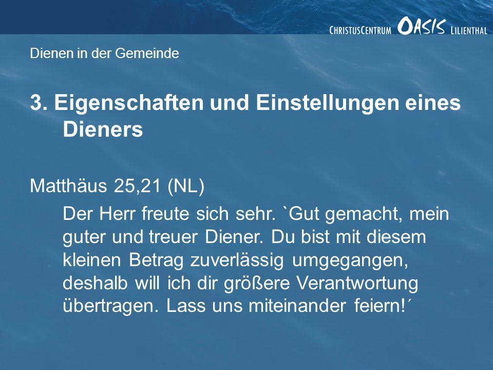 Dienen in der Gemeinde 3. Eigenschaften und Einstellungen eines Dieners Matthäus 25,21 (NL) Der Herr freute sich sehr. `Gut gemacht, mein guter und tr