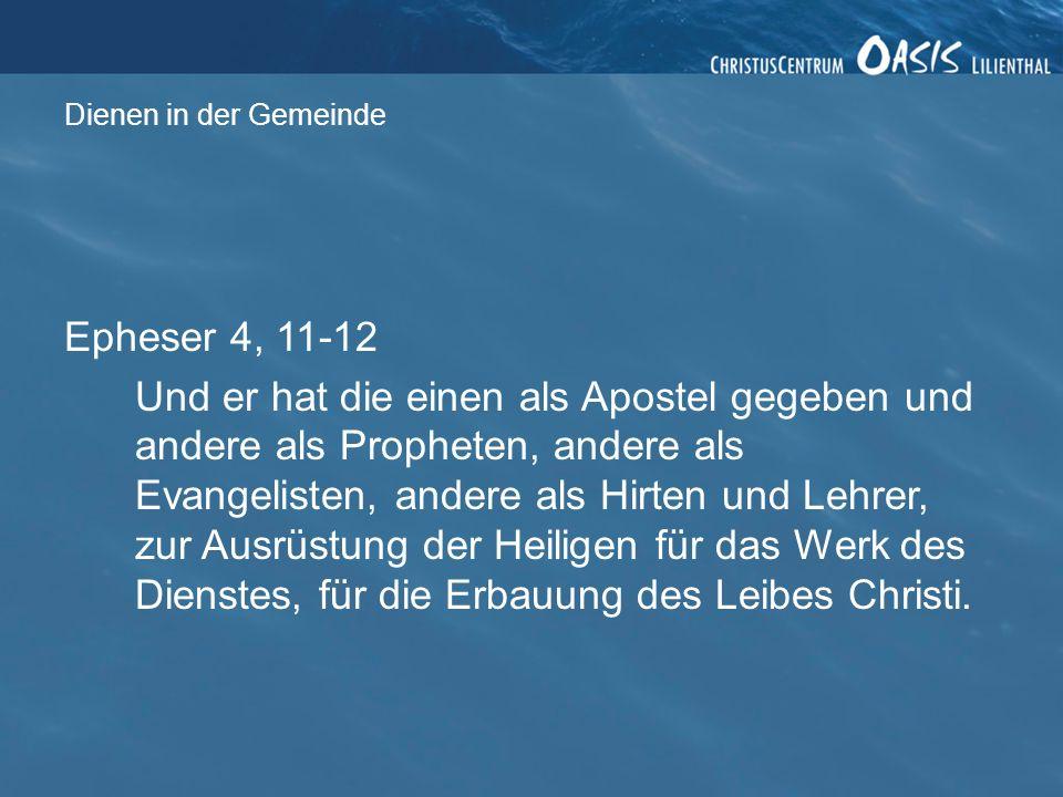 Dienen in der Gemeinde Epheser 4, 11-12 Und er hat die einen als Apostel gegeben und andere als Propheten, andere als Evangelisten, andere als Hirten