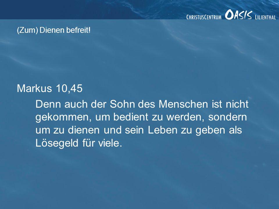 Markus 10,45 Denn auch der Sohn des Menschen ist nicht gekommen, um bedient zu werden, sondern um zu dienen und sein Leben zu geben als Lösegeld für v