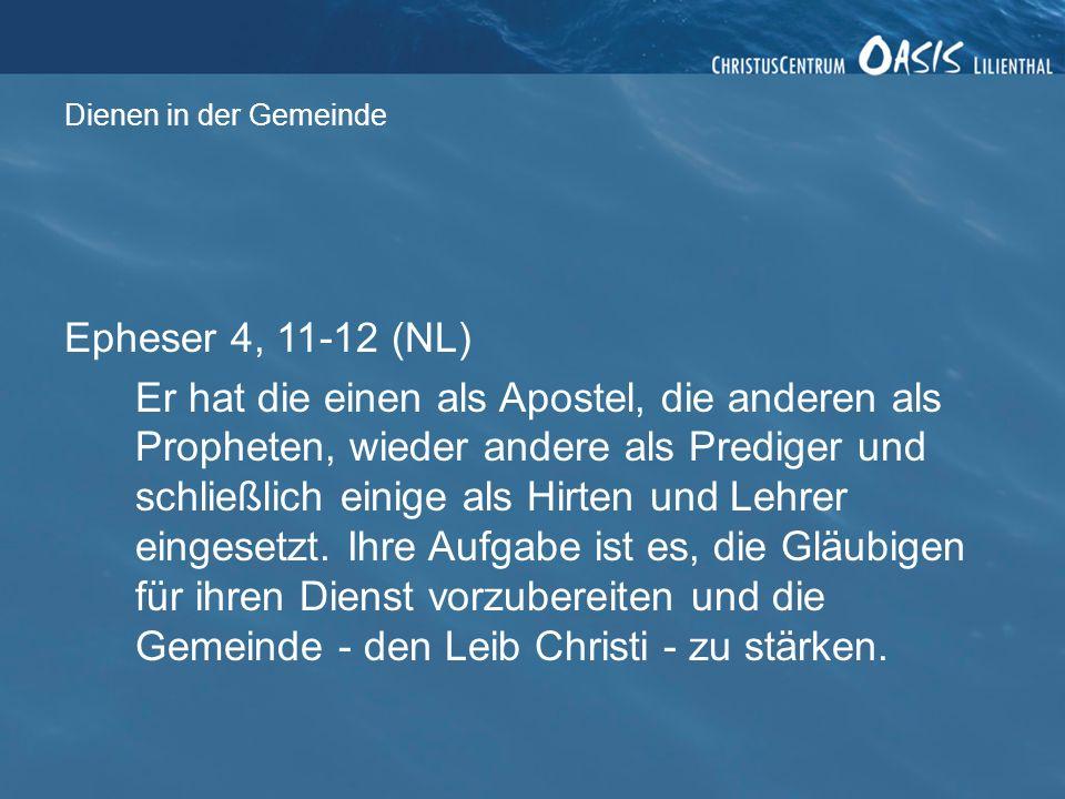 Dienen in der Gemeinde Epheser 4, 11-12 (NL) Er hat die einen als Apostel, die anderen als Propheten, wieder andere als Prediger und schließlich einig
