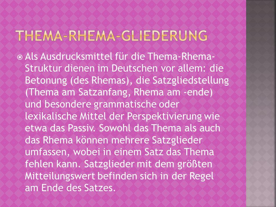 Als Ausdrucksmittel für die Thema-Rhema- Struktur dienen im Deutschen vor allem: die Betonung (des Rhemas), die Satzgliedstellung (Thema am Satzanfang