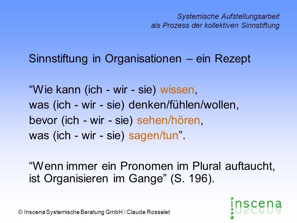 © Inscena Systemische Beratung GmbH / Claude Rosselet Systemische Aufstellungsarbeit als Prozess der kollektiven Sinnstiftung Sinnstiftung in Organisa