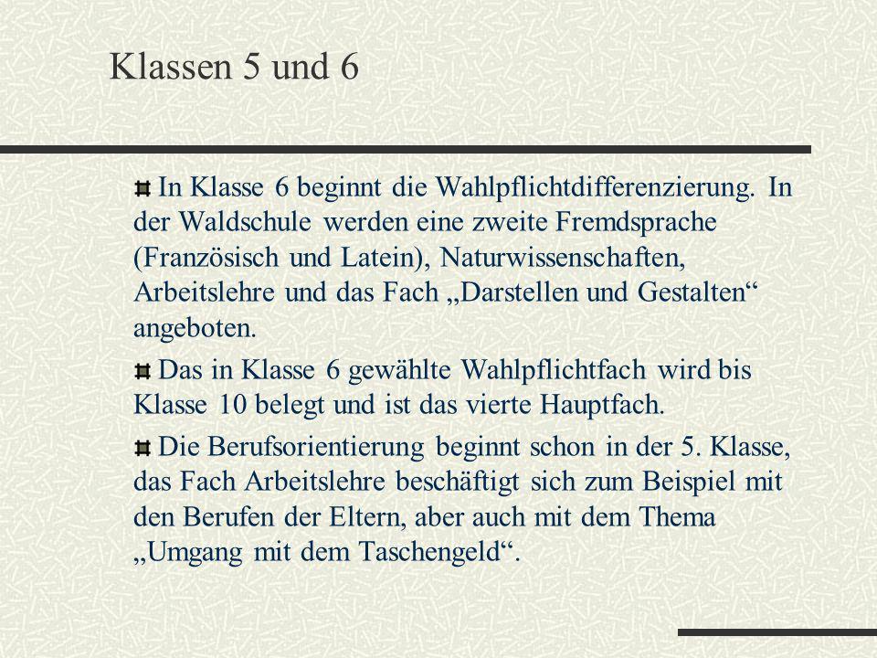 Klassen 5 und 6 In Klasse 6 beginnt die Wahlpflichtdifferenzierung. In der Waldschule werden eine zweite Fremdsprache (Französisch und Latein), Naturw